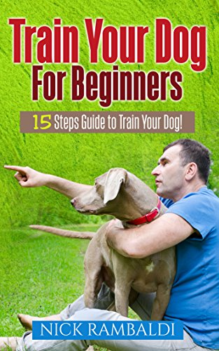 (Train Your Dog For Beginners: 15 Steps Guide to Train Your)