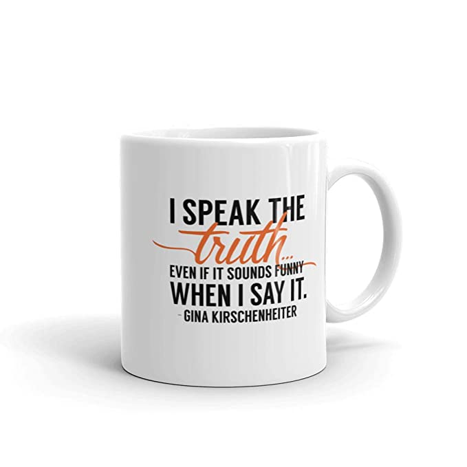 The Real Housewives of Orange County Gina Kirschenheiter Season 13 Tagline White Mug - 11 oz. - Official Coffee Mug - <strong>Gina Kirschenheiter</strong>