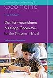 Das Formenzeichnen als tätige Geometrie in den Klassen 1 bis 4: Der Geometrieunterricht an Waldorfschulen, Band 1 (Menschenkunde und Erziehung)