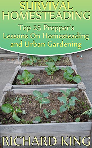 Survival Homesteading: Top 25 Prepper's Lessons On Homesteading and Urban Gardening by [King, Richard ]