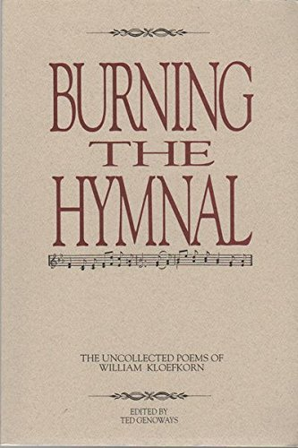 Burning the Hymnal: The Uncollected Poems of William Koefkorn, William Kloefkorn