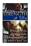 img - for Strength at 50+ Weight Loss and Weekly Workout Plan for Men Over 50: (Diet and Weight Loss, Weight Loss Books) book / textbook / text book