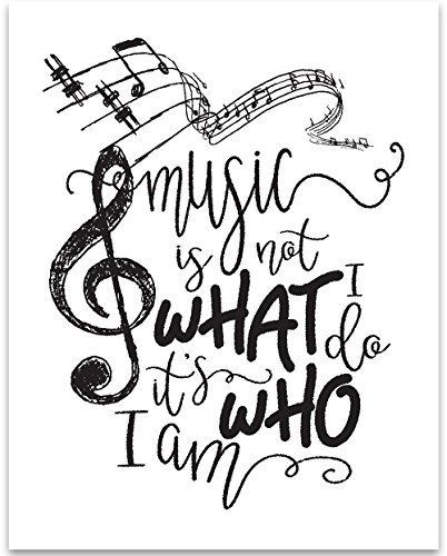(Music Is Not What I Do It's Who I Am - 11x14 Unframed Typography Art Print - Great Inspirational Gift and Music Studio Decor)