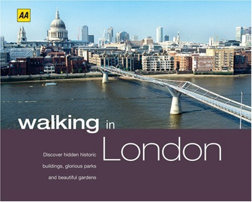(Walking in London: Discover Hidden Historic Buildings, Glorious Parks and Beautiful Gardens (AA Walking In))