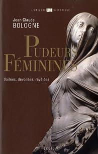 Pudeurs féminines : Voilées, dévoilées, révélées par Jean-Claude Bologne