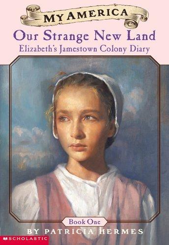 By Patricia Hermes - My America: Our Strange New Land: Elizabeth's Jamestown Colony Diary, Book One (4.1.2002) pdf