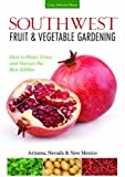 Search : Southwest Fruit & Vegetable Gardening: Plant, Grow, and Harvest the Best Edibles - Arizona, Nevada & New Mexico (Fruit & Vegetable Gardening Guides)