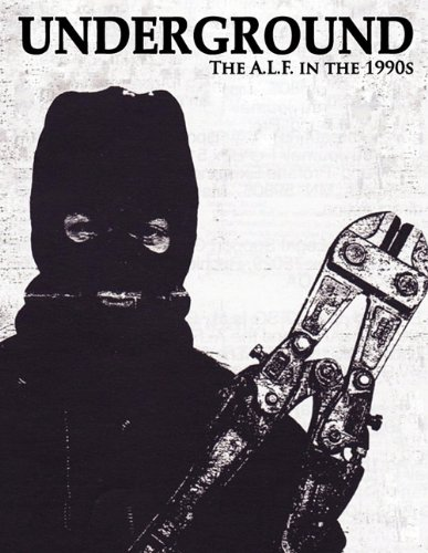 Underground: The Animal Liberation Front in the 1990s, Collected Issues of the A.L.F. Supporters Group Magazine 90s Animal