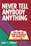 Never Tell Anybody Anything You Can Get Them to Discover for Themselves, James E. Taulman, 080543433X