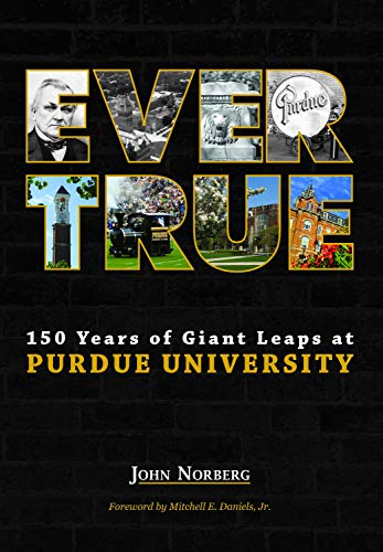 Ever True: 150 Years of Giant Leaps at Purdue University (Founders Series)
