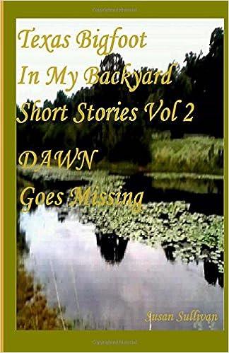 Texas Bigfoot In My Backyard DAWN Goes Missing Dawn Goes Missing Short Stories Series Volume 2
