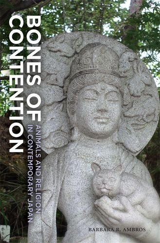 Bones of Contention: Animals and Religion in Contemporary Japan by Ambros Barbara R