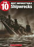 img - for The 10 Most Unforgettable Shipwrecks (Ten) book / textbook / text book