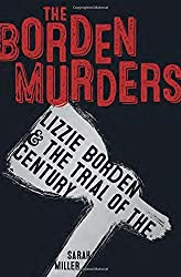 The Borden Murders: Lizzie Borden and the Trial of the Century by Sarah Miller (2016-01-12)
