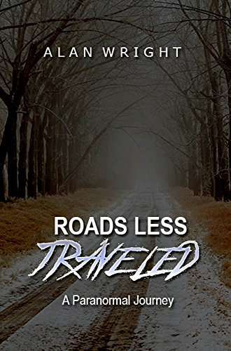Roads Less Traveled: A Paranormal Journey by [Wright, Alan]