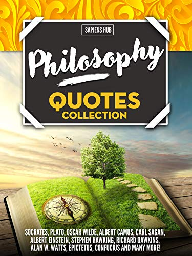 PHILOSOPHY Quotes Collection: From Socrates, Plato, Oscar Wilde, Albert Camus, Carl Sagan, Albert Einstein, Stephen Hawking, Richard Dawkins, Alan W. Watts, Epictetus, Confucius And Many More!