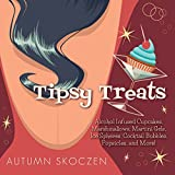 Tipsy Treats: Alcohol-Infused Cupcakes, Marshmallows, Martini Gels, and More!
