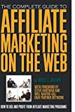 The Complete Guide to Affiliate Marketing on the Web  How to Use and Profit from Affiliate Marketing Programs: How to Use It and Profit from Affiliate Marketing Programs