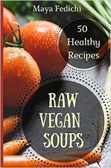 Raw Vegan Soups 50 Healthy recipes