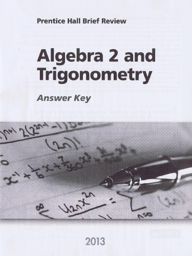 Algebra 2 and Trigonometry 2013 Answer Key (Prentice Hall Brief Review for the New York Regents Exam) (Prentice Hall Mathematics Algebra 2 Answer Key)