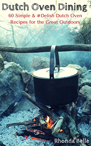 Dutch Oven Dining: 60 Simple & #Delish Dutch Oven Recipes fo