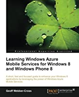 Learning Windows Azure Mobile Services for Windows 8 and Windows Phone 8 Front Cover