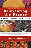 Reinventing the Bazaar, John McMillan, 0393323714