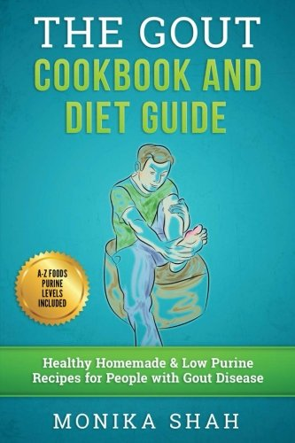 Gout Cookbook: 85 Healthy Homemade & Low Purine Recipes for People with Gout (A Complete Gout Diet Guide & Cookbook) (Best Gout Diet Cookbook)