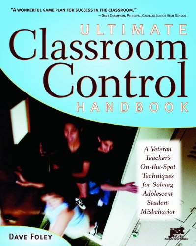 Ultimate Classroom Control Handbook: A Veteran Teacher's On-The-Spot Techniques for Solving Adolescent Student Misbehavi