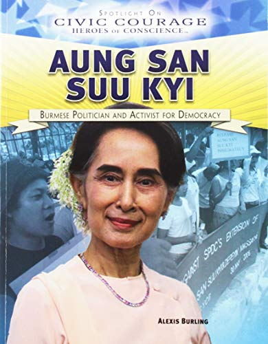 Aung San Suu Kyi: Burmese Politician and Activist for Democracy (Spotlight on Civic Courage: Heroes of Conscience) ()