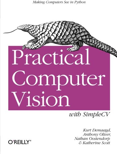 Book cover of Practical Computer Vision with SimpleCV: The Simple Way to Make Technology See by Kurt Demaagd