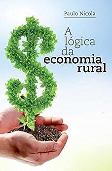 A Lógica da Economia Rural por [Nicola, Paulo]