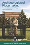 img - for Archaeologies of Placemaking: Monuments, Memories, and Engagement in Native North America (One World Archaeology) book / textbook / text book