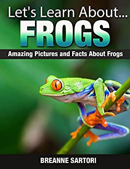 Frogs: Amazing Pictures and Facts About Frogs (Let's Learn About) by [Sartori, Breanne]