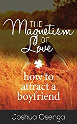 How to Attract a Boyfriend : The Magnetism of Love( Get a Boyfriend Attract men Learn to make him Desire you and Learn Just what men Want) dating Advice ... How to Attract a Boyfriend (English Edition)
