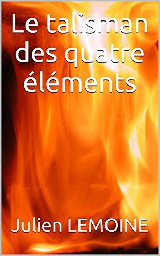 Le talisman des quatre éléments (Le guerrier ultime t. 1) (French Edition)