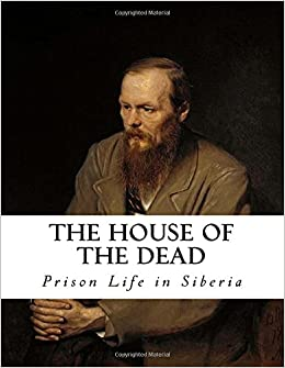The House of the Dead: Prison Life in Siberia