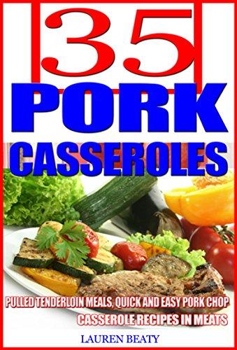 Pork Tenderloin Meal - 35 Pork Casserole Recipes: Pulled Tenderloin Meals, Quick and Easy Pork Chop Casserole Recipes in Meats