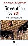 L'invention de soi : Une théorie de l'identité (Individu et Société) par Kaufmann