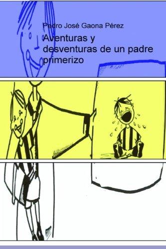 Aventuras y desventuras de un padre primerizo (Spanish Edition) [Pedro Jose Gaona Perez] (Tapa Blanda)