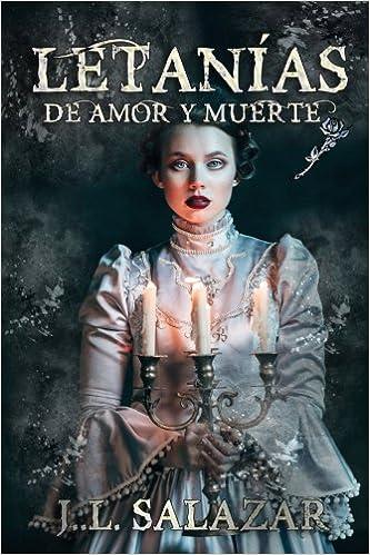 LETANiAS DE AMOR Y MUERTE (Spanish Edition): J L Salazar: 9781976082825: Amazon.com: Books