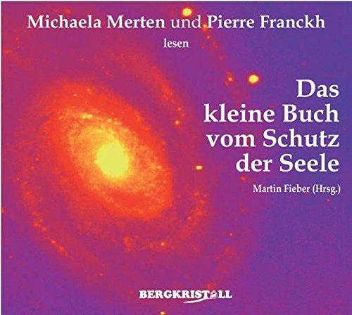 Das kleine Buch vom Schutz der Seele. Gelesen von Michaela Merten und Pierre Franckh