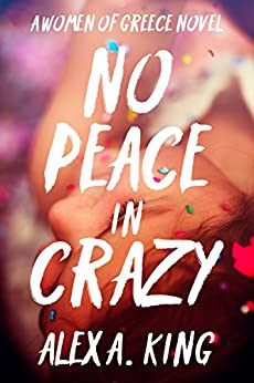 No Peace in Crazy (Women of Greece Book 5) by [King, Alex A.]