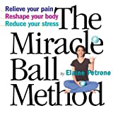 Image de The Miracle Ball Method: Relieve Your Pain, Reshape Your Body, Reduce Your Stress