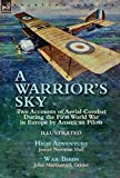 img - for A Warrior's Sky: Two Accounts of Aerial Combat During the First World War in Europe by American Pilots-High Adventure by James Norman Hall & War Birds by John MacGavock Grider book / textbook / text book