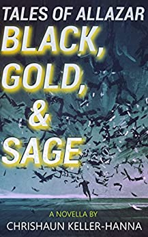 Tales of Allazar: Black, Gold & Sage (Tales of Allazar Season 1) by [Keller-Hanna, Chrishaun]