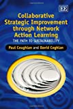 Collaborative Strategic Improvement Through Network Action Learning, Paul Coughlan and David Coghlan, 1847200311