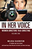 In Her Voice: Women Directors Talk Directing (Volume 1)
