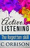 Active Listening - The Forgotten Skill: Active Listening Skills