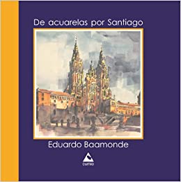 De acuarelas por Santiago: Amazon.es: Eduardo Pérez Baamonde ...